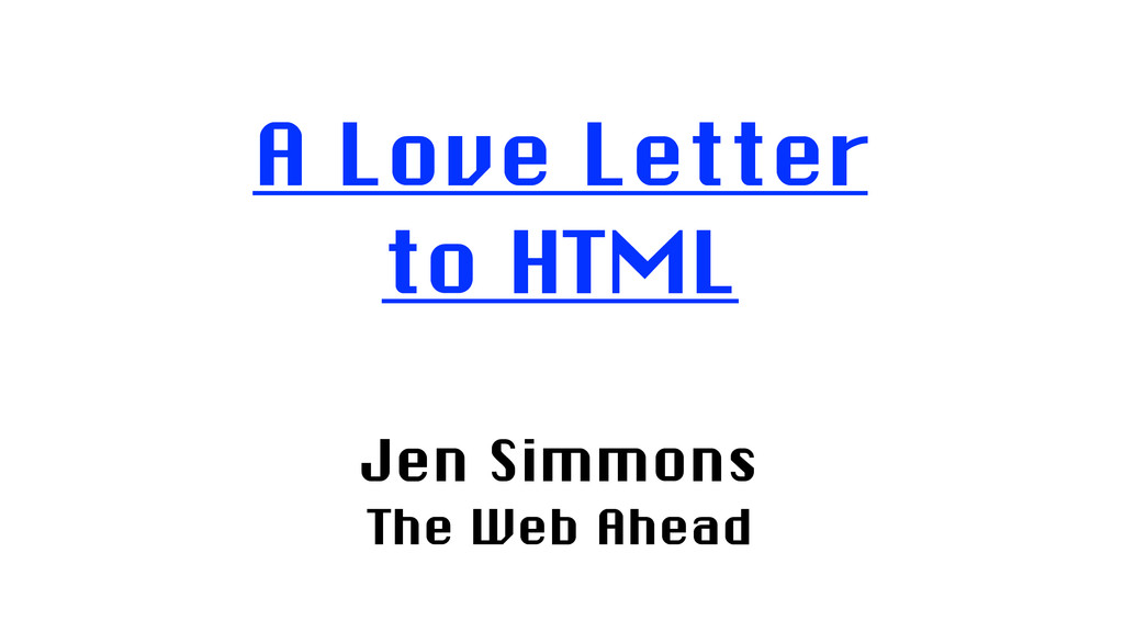 A Love Letter to HTML Jen Simmons The Web Ahead