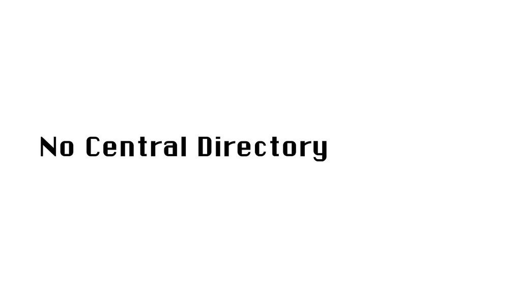 No Central Directory