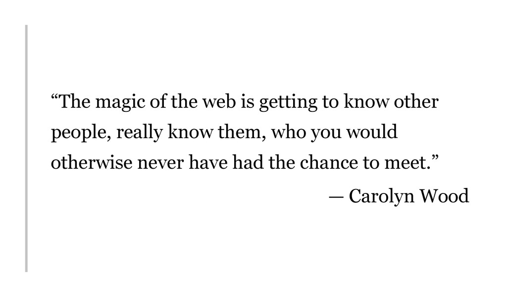 """""""The magic of the web is getting to know other ..."""
