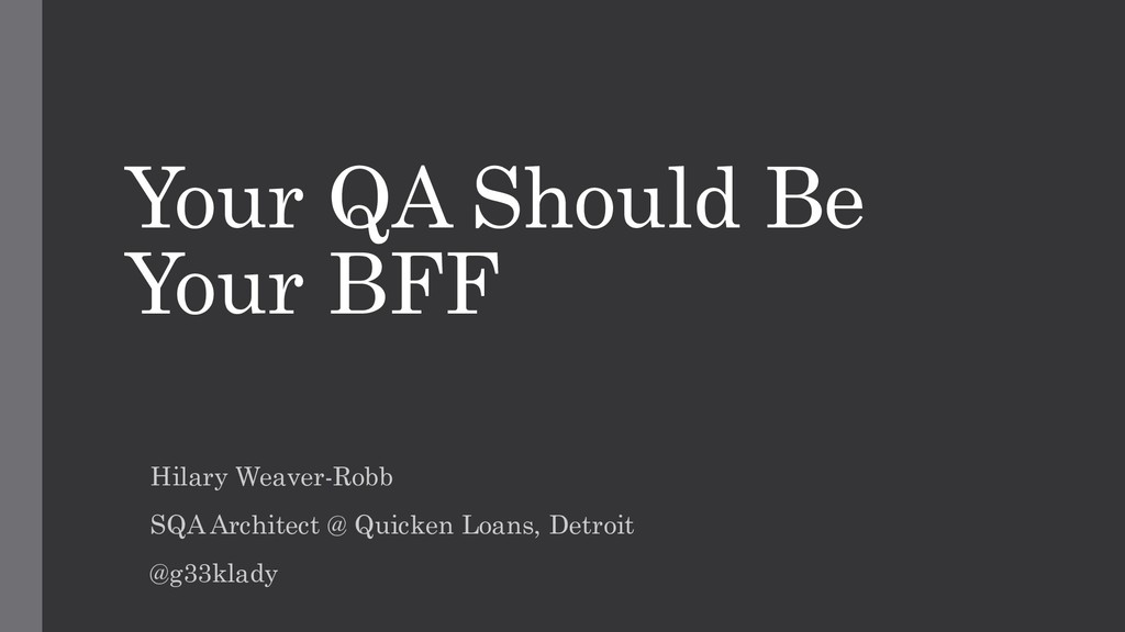 Your QA Should Be Your BFF Hilary Weaver-Robb S...