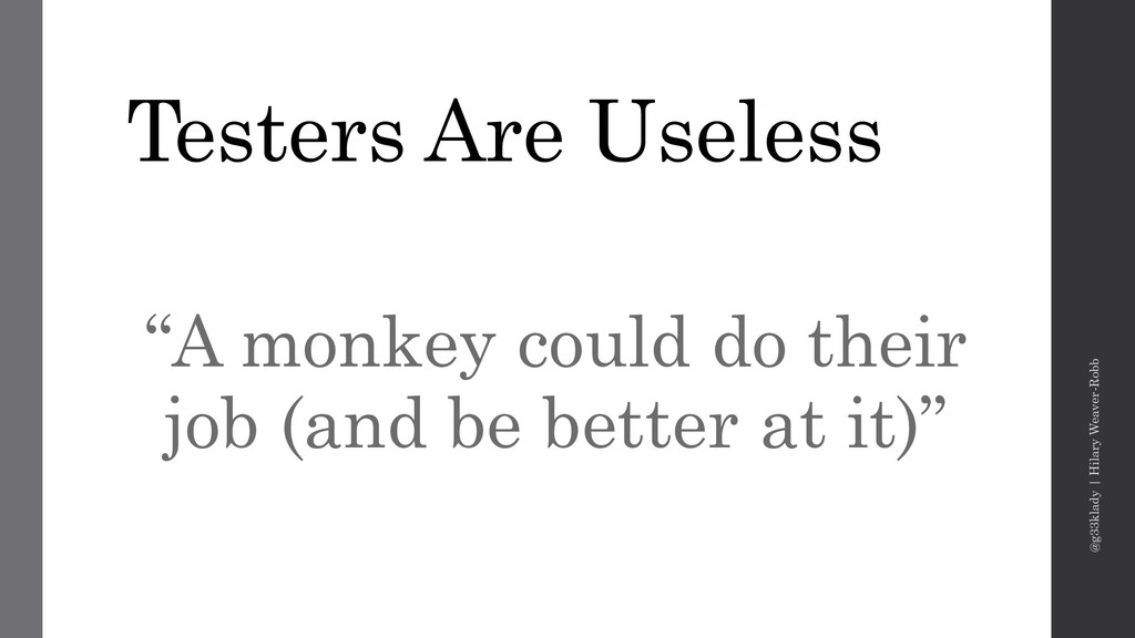 "Testers Are Useless ""A monkey could do their jo..."
