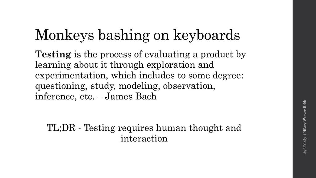 Monkeys bashing on keyboards Testing is the pro...