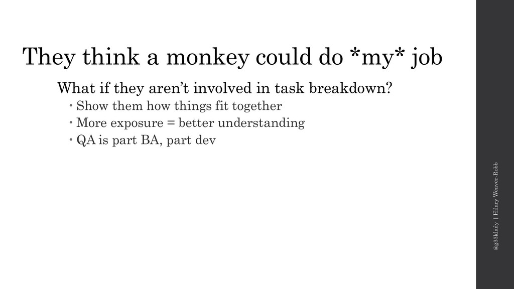 They think a monkey could do *my* job What if t...