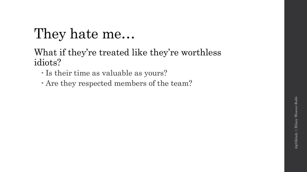 They hate me… What if they're treated like they...