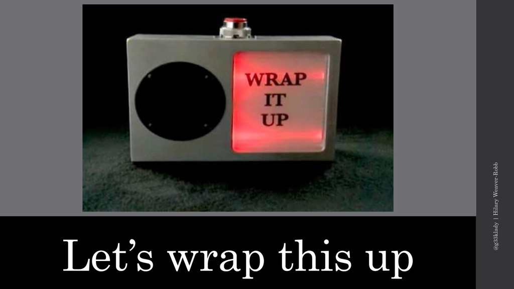 Let's wrap this up @g33klady   Hilary Weaver-Ro...
