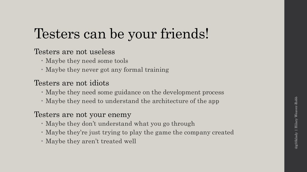 Testers can be your friends! Testers are not us...