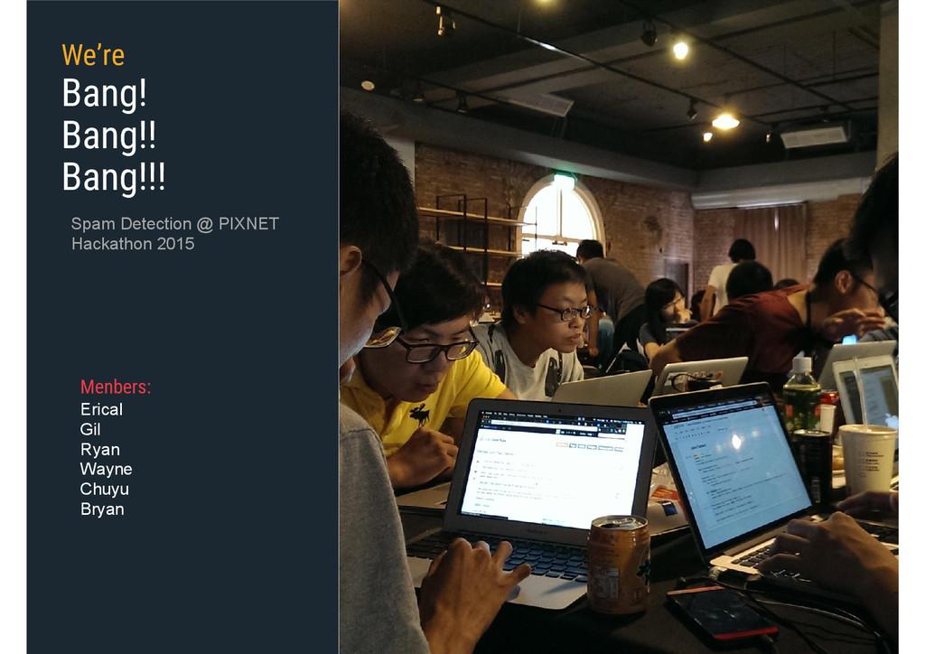 Spam Detection @ PIXNET Hackathon 2015 Menbers:...