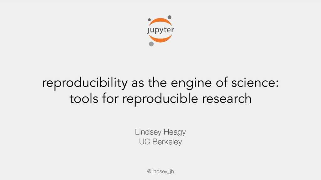 reproducibility as the engine of science: tools...