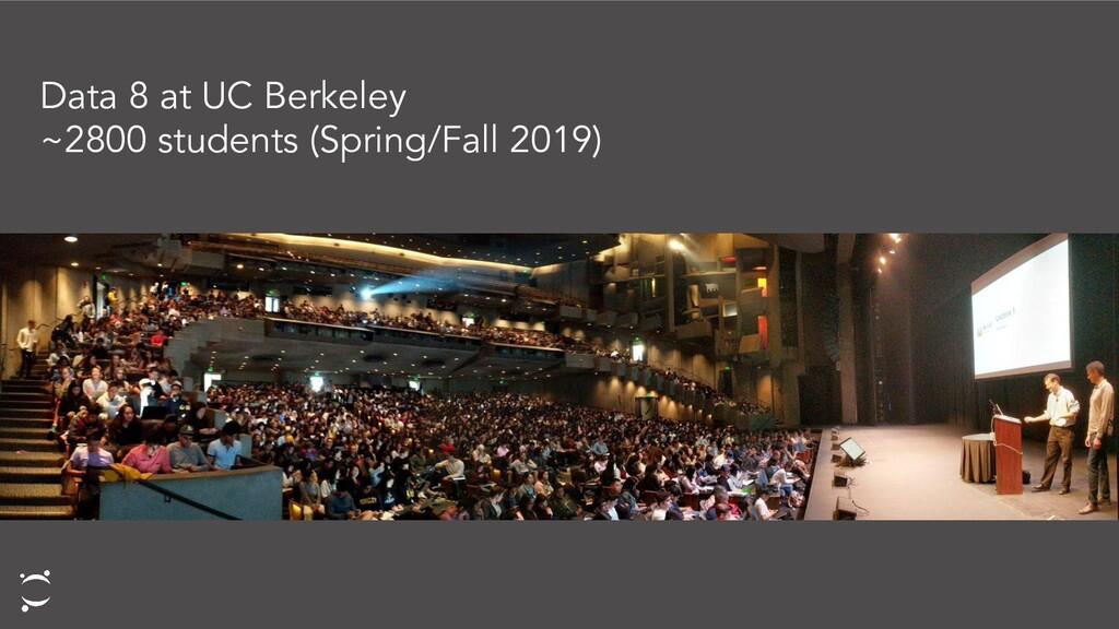Data 8 at UC Berkeley ~2800 students (Spring/Fa...
