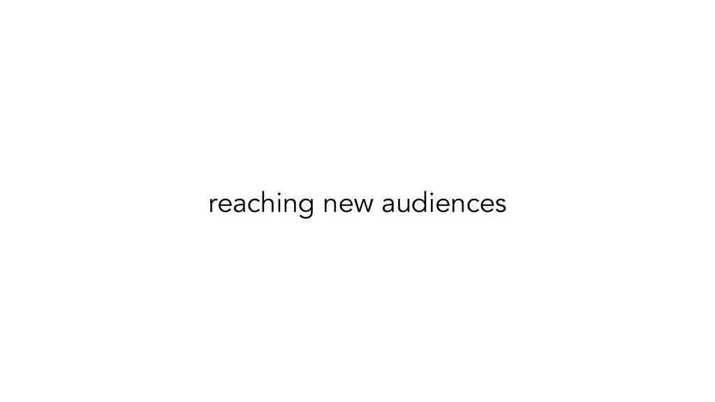 reaching new audiences