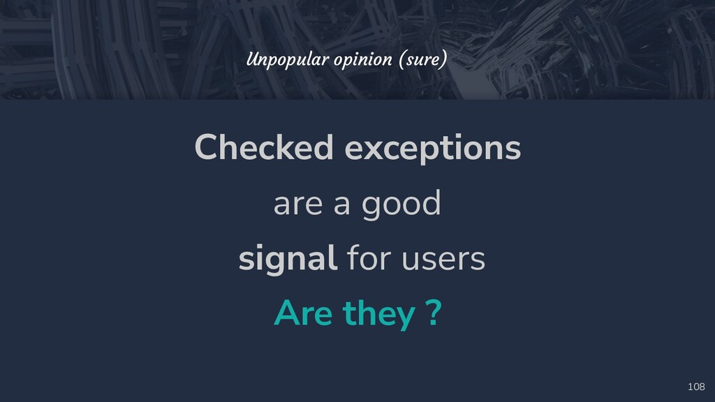Checked exceptions are a good signal for users ...