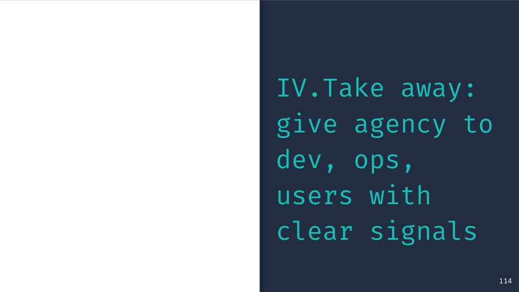 114 IV.Take away: give agency to dev, ops, user...