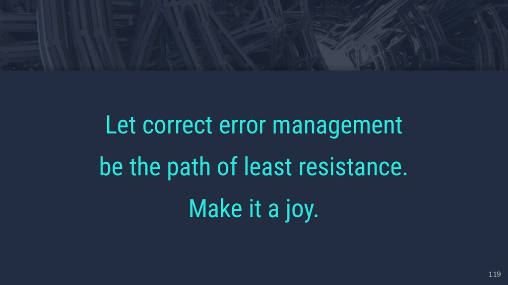 119 Let correct error management be the path of...