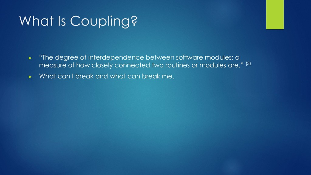 """What Is Coupling? ▶ """"The degree of interdepende..."""
