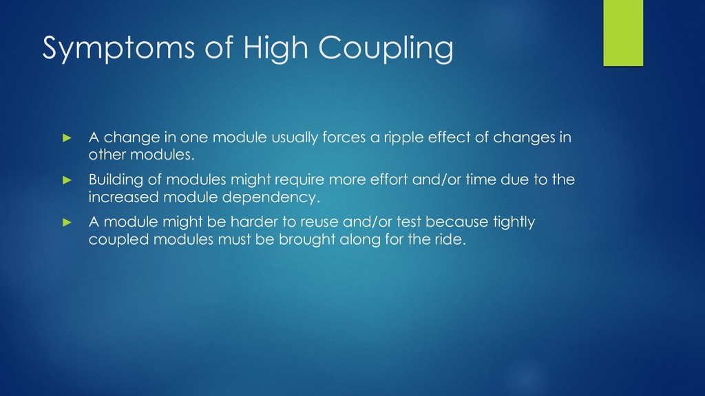 Symptoms of High Coupling ▶ A change in one mod...