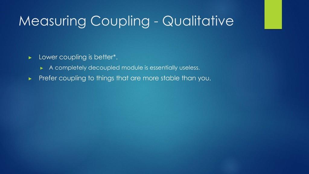 Measuring Coupling - Qualitative ▶ Lower coupli...