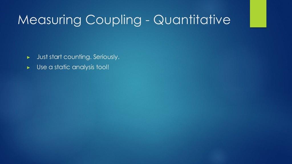 Measuring Coupling - Quantitative ▶ Just start ...