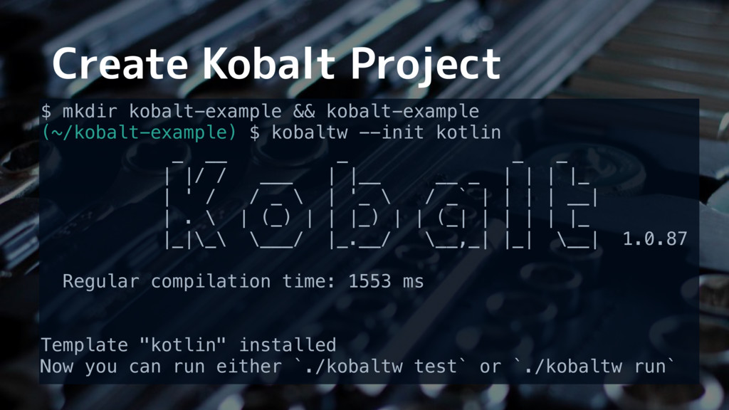 Create Kobalt Project $ mkdir kobalt-example &&...