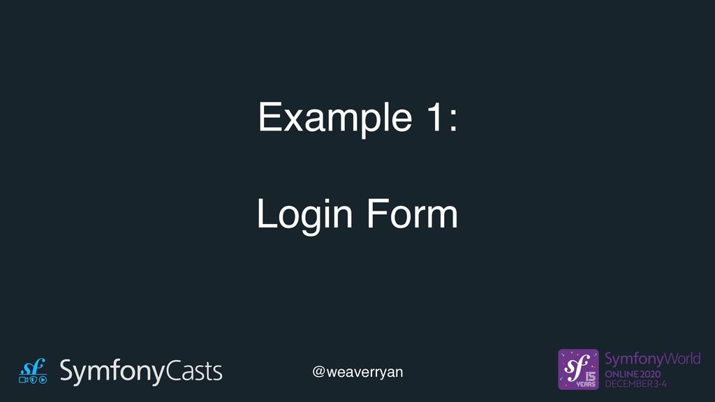 Example 1: Login Form @weaverryan