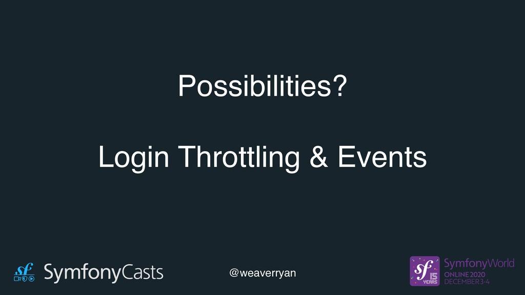 Possibilities? Login Throttling & Events @weave...