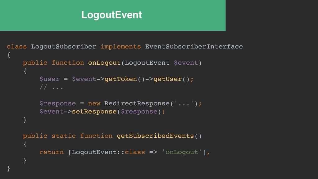 LogoutEvent class LogoutSubscriber implements E...