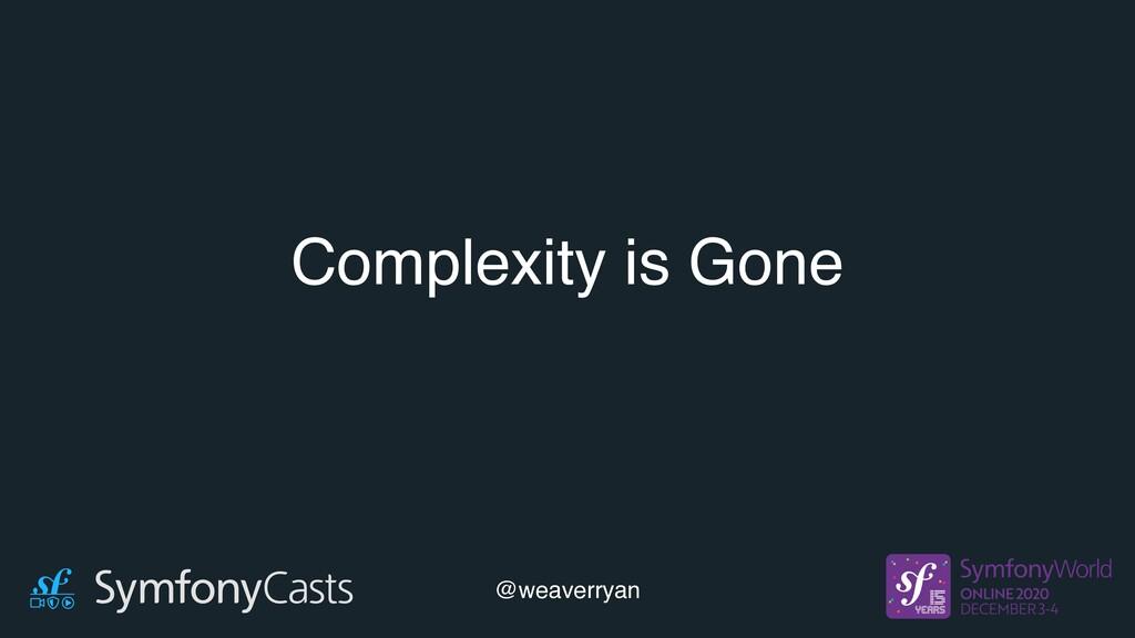 Complexity is Gone @weaverryan
