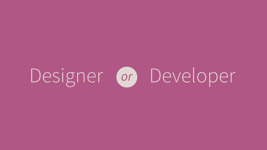 Designer Developer or