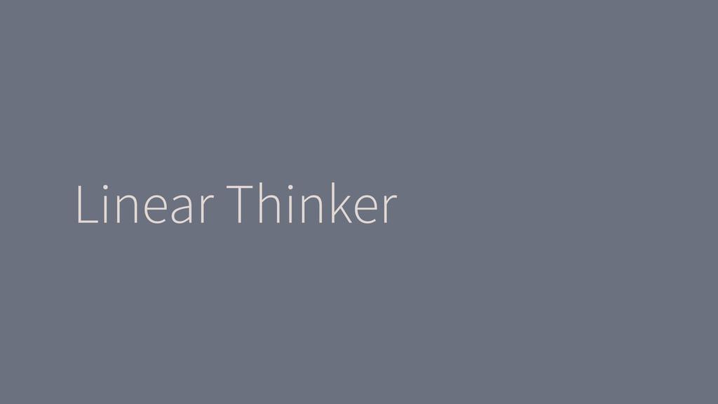 Linear Thinker