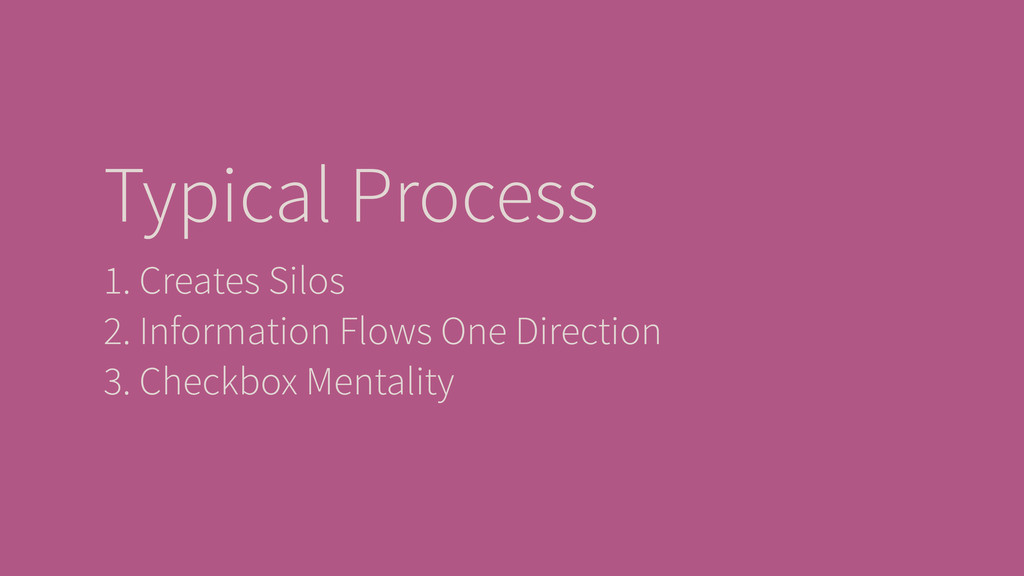 Typical Process 1. Creates Silos 2. Information...