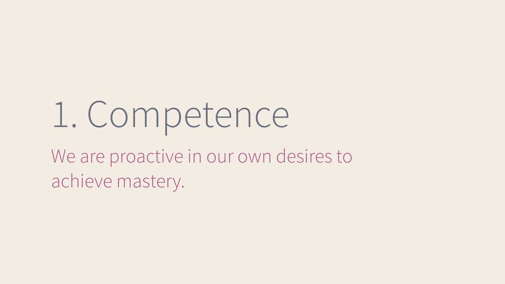 1. Competence We are proactive in our own desir...