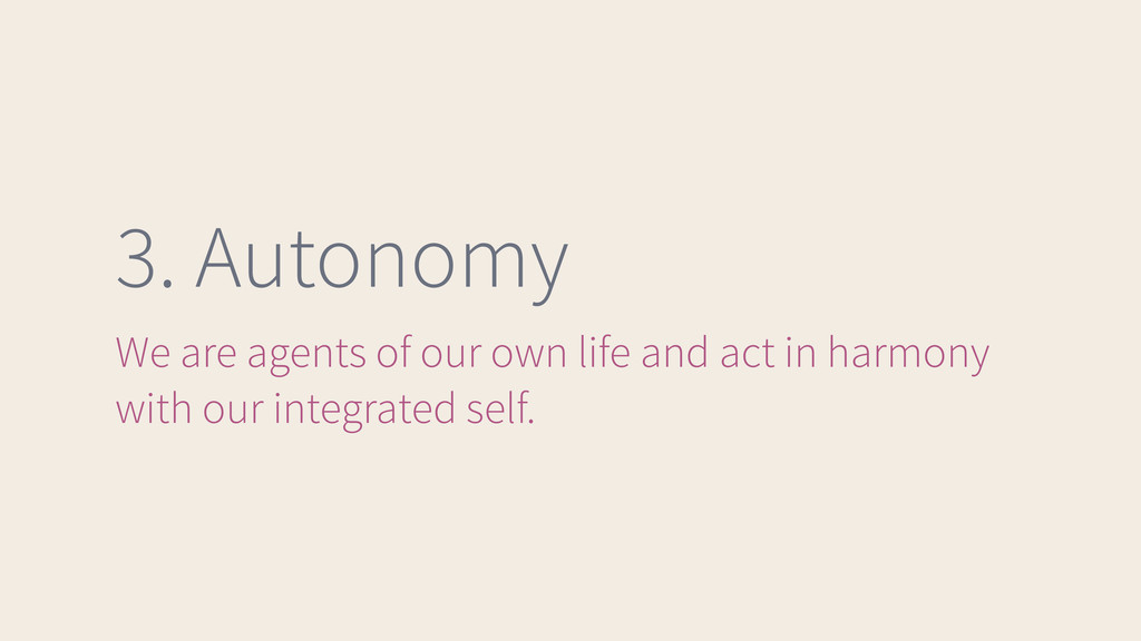 3. Autonomy We are agents of our own life and a...