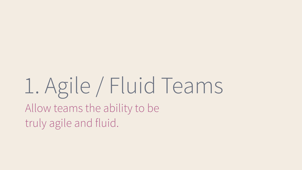 1. Agile / Fluid Teams Allow teams the ability ...