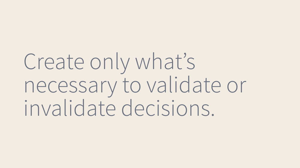 Create only what's necessary to validate or inv...