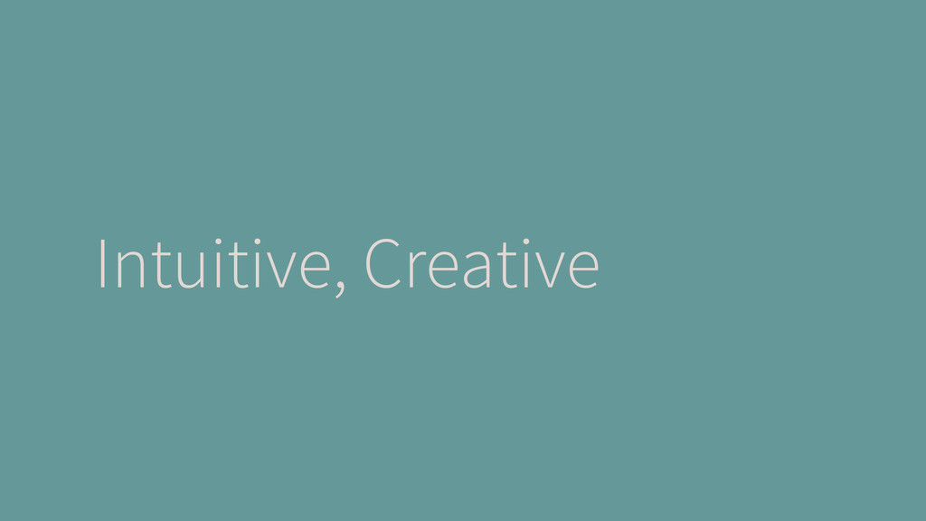 Intuitive, Creative