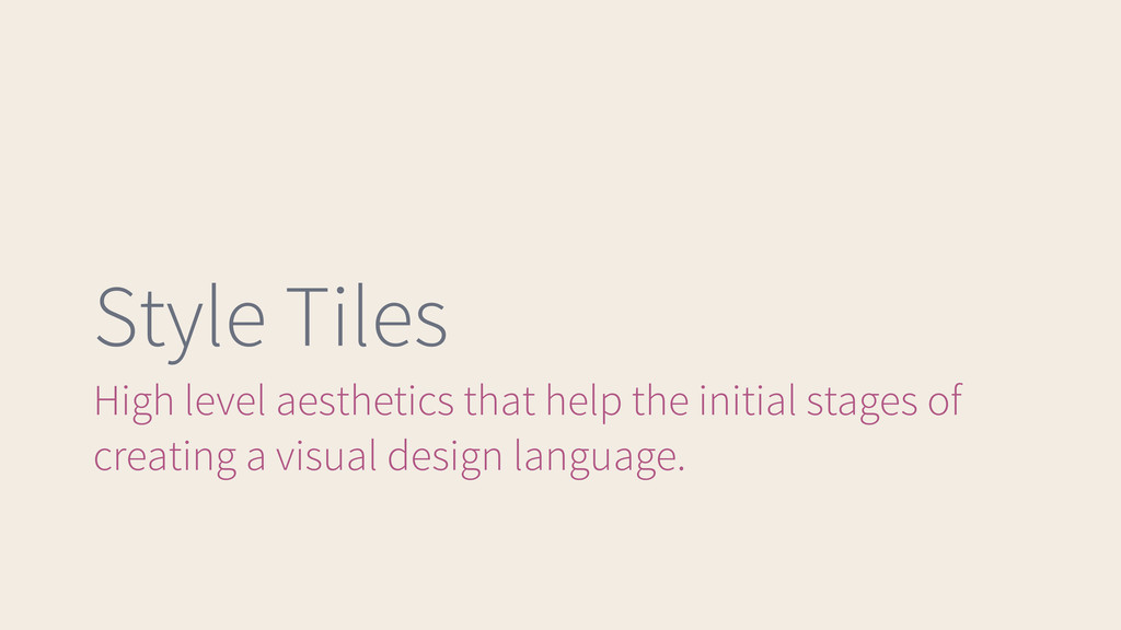 Style Tiles High level aesthetics that help the...