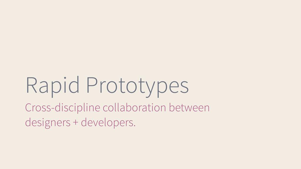 Rapid Prototypes Cross-discipline collaboration...