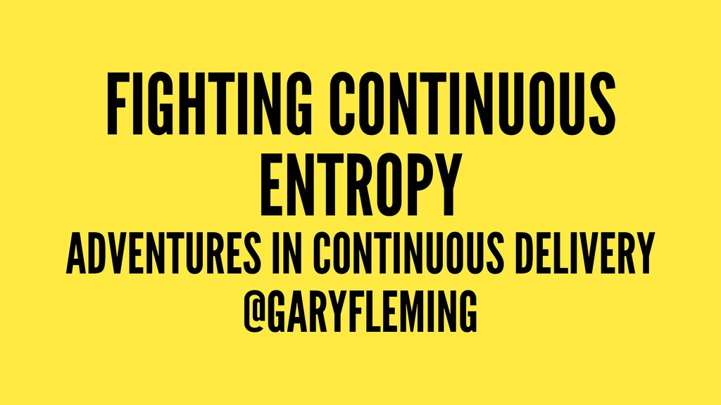 FIGHTING CONTINUOUS ENTROPY ADVENTURES IN CONTI...