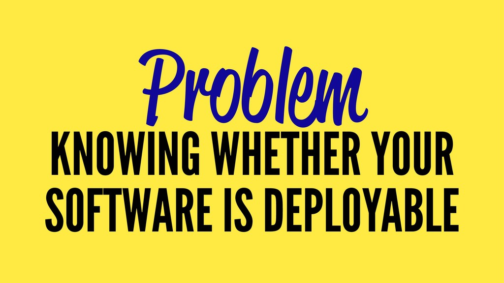 Problem KNOWING WHETHER YOUR SOFTWARE IS DEPLOY...