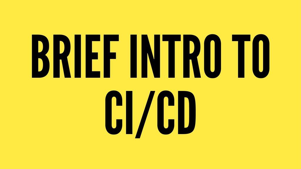 BRIEF INTRO TO CI/CD