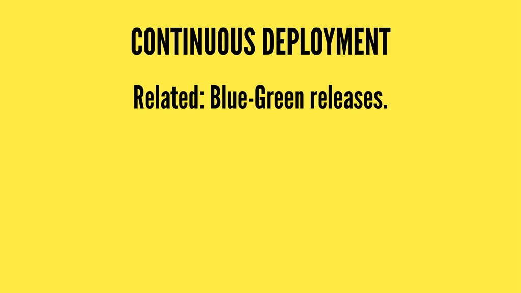 CONTINUOUS DEPLOYMENT Related: Blue-Green relea...