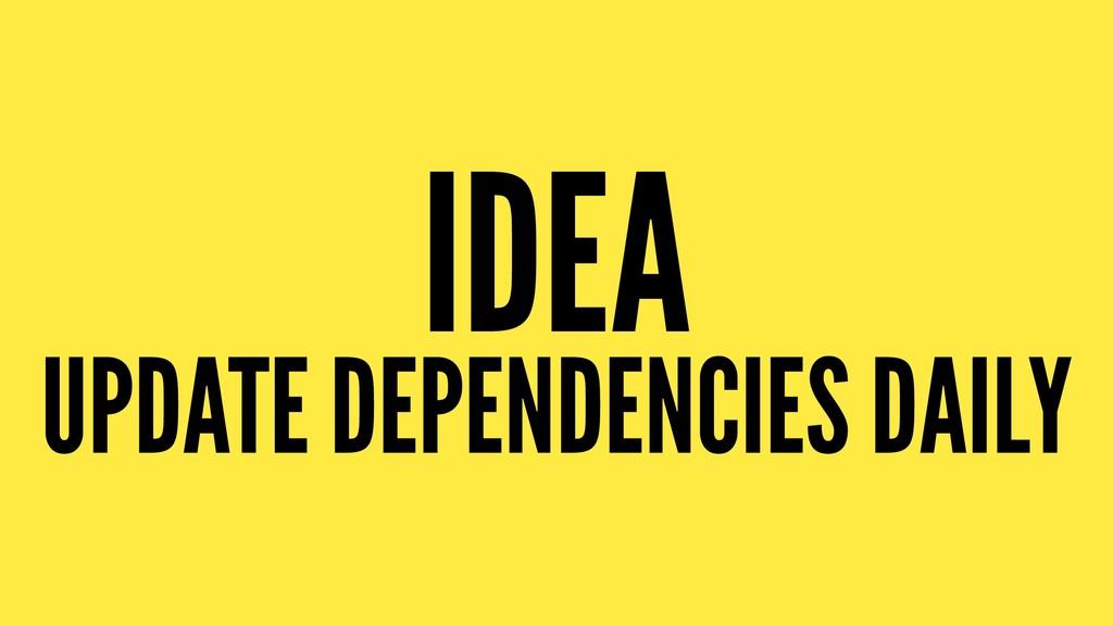 IDEA UPDATE DEPENDENCIES DAILY