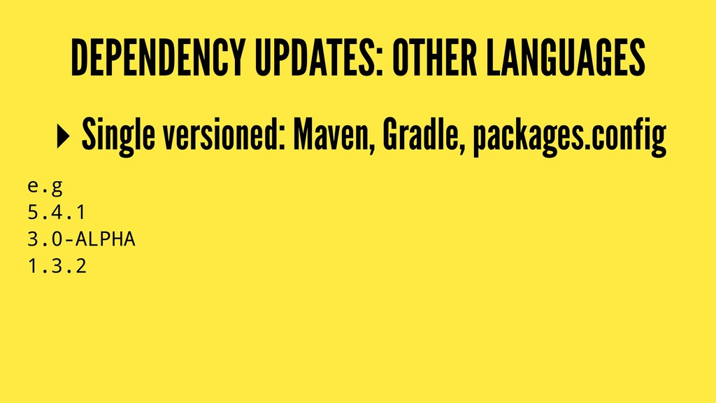 DEPENDENCY UPDATES: OTHER LANGUAGES ▸ Single ve...
