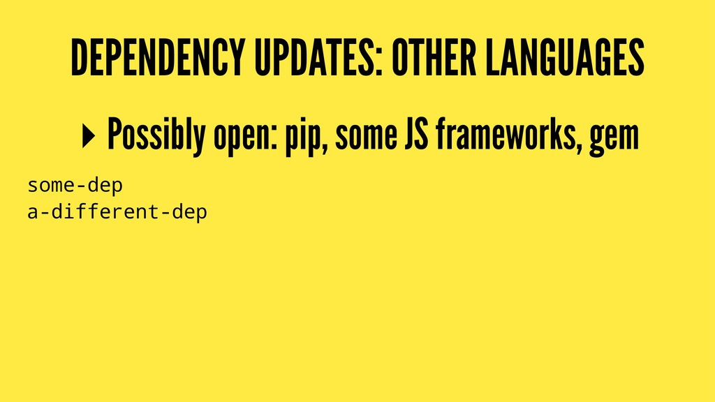 DEPENDENCY UPDATES: OTHER LANGUAGES ▸ Possibly ...