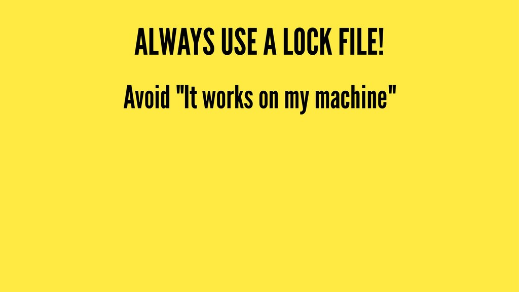 """ALWAYS USE A LOCK FILE! Avoid """"It works on my m..."""