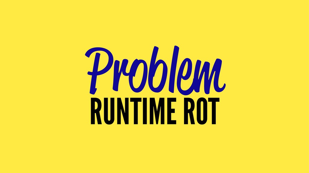 Problem RUNTIME ROT
