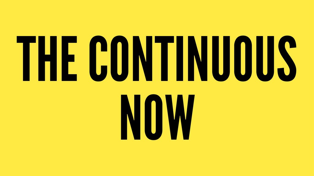 THE CONTINUOUS NOW