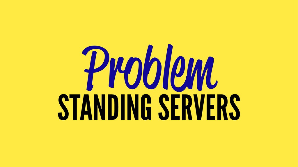 Problem STANDING SERVERS