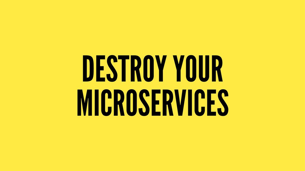 DESTROY YOUR MICROSERVICES