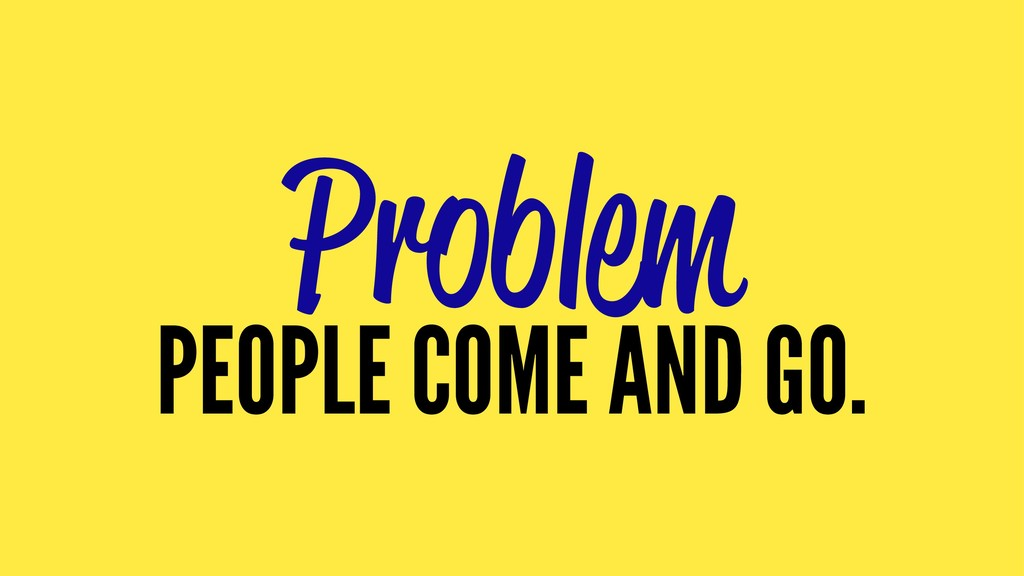 Problem PEOPLE COME AND GO.
