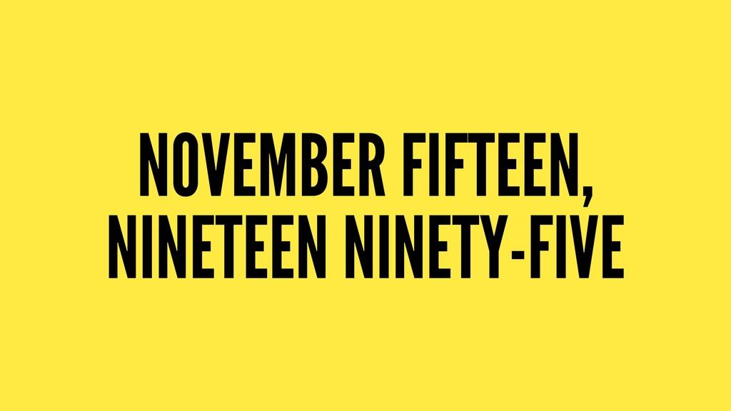NOVEMBER FIFTEEN, NINETEEN NINETY-FIVE